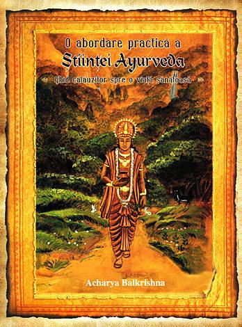 O abordare practică a ştiinţei Ayurveda  - ghid călăuzitor spre o viaţă sănătoasă