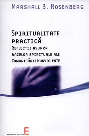 Spiritualitate practică  - reflecţii asupra bazelor spirituale ale Comunicării Nonviolente
