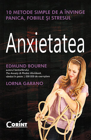 Anxietatea  - 10 metode simple de a învinge panica, fobiile şi stresul