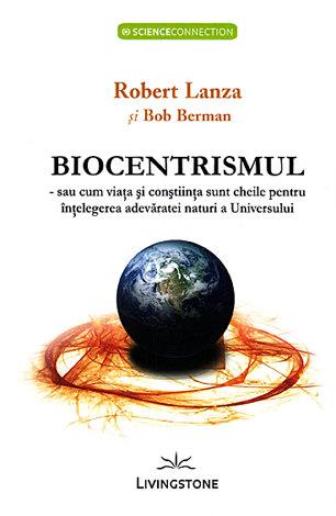 Biocentrismul  - sau cum viaţa şi conştiinţa sunt cheile pentru înţelegerea adevăratei naturi a Universului