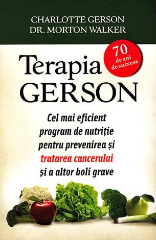 Terapia Gerson  - cel mai eficient program de nutriţie pentru prevenirea şi tratarea cancerului şi a altor boli grave