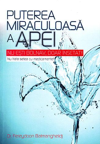 Puterea miraculoasă a apei  - nu eşti bolnav, doar însetat - nu trata setea cu medicamente!