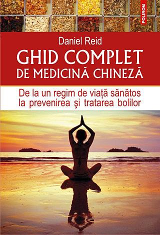 Ghid complet de medicină chineză  - de la un regim de viaţă sănătos la prevenirea şi tratarea bolilor
