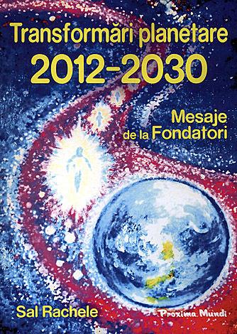 Transformări planetare 2012-2030  - mesaje  de la Fondatori