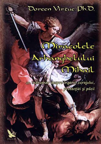 Miracolele arhanghelului Mihail  - un îndrumar despre îngerul curajului, protecţiei şi păcii