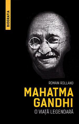 Mahatma Gandhi  - o viaţă legendară