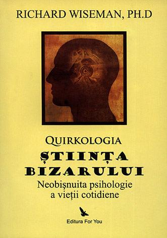 Quirkologia, ştiinţa bizarului  - neobişnuita psihologie a vieţii cotidiene