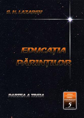 Educaţia părinţilor - partea a treia  - seria omul viitorului - cartea a cincea