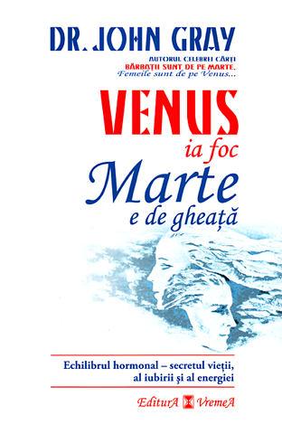 Venus ia foc, Marte e de gheaţă  - echilibrul hormonal - secretul vieţii, al iubirii şi al energiei