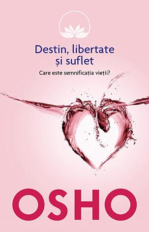 Destin, libertate şi suflet  - care este semnificaţia vieţii?