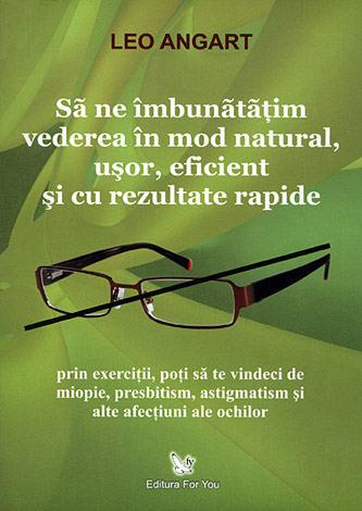 Să ne îmbunătăţim vederea în mod natural, uşor, eficient şi cu rezultate rapide  - prin exerciţii, poţi să te vindeci de miopie, presbitism, astigmatism şi alte afecţiuni ale ochilor