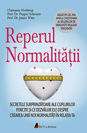 Reperul normalităţii  - secretele surprinzătoare ale cuplurilor fericite şi ce dezvăluie ele despre crearea unei noi normalităţi în relaţia ta