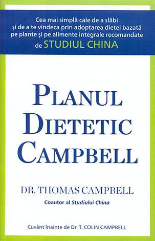 Planul dietetic Campbell  - cea mai simplă cale de a slăbi şi de a te vindeca prin adoptarea dietei bazată pe plante şi pe alimente integrale recomandate de Studiul China