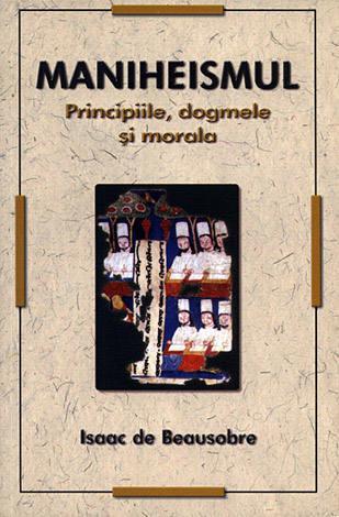 Maniheismul  - principiile, dogmele şi morala