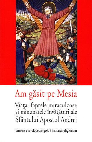 Am găsit pe Mesia  - viaţa, faptele miraculoase şi minunatele învăţături ale Sfântului Apostol Andrei