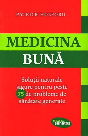Medicina bună  - soluții naturale sigure pentru peste 75 de probleme de sănătate generale
