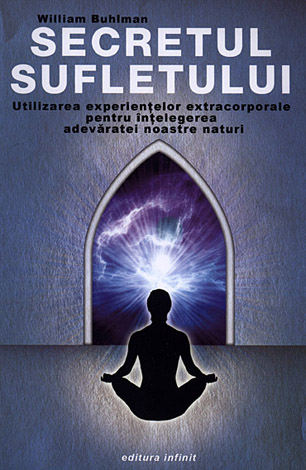 Secretul sufletului  - folosirea experienţelor extracorporale pentru înţelegerea adevăratei noastre naturi