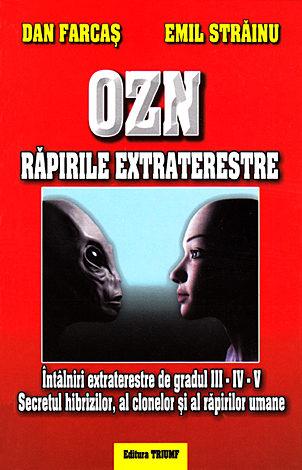 OZN răpirile extraterestre  - întâlniri extraterestre de gradul III, IV, V. Secretul hibrizilor, al clonelor şi al răpirilor umane