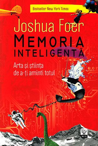 Memoria inteligentă  - arta şi ştiinţa de a-ţi aminti totul