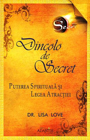 Dincolo de Secret  - puterea spirituală şi legea atracţiei
