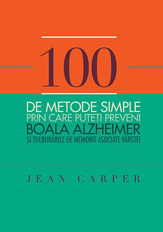 100 de metode simple prin care puteţi preveni boala Alzheimer şi tulburările de memorie asociate vârstei