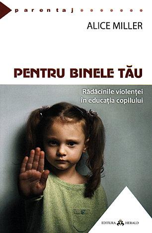 Pentru binele tău  - rădăcinile violenţei în educaţia copilului