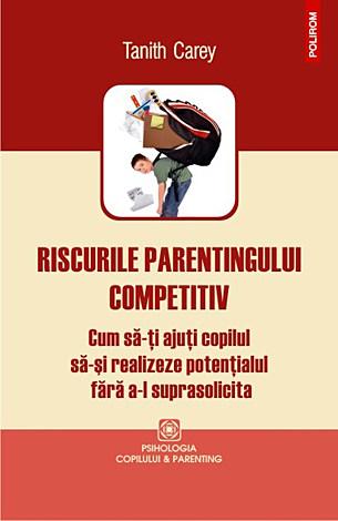 Riscurile parentingului competitiv  - cum să-ţi ajuţi copilul să-şi realizeze potenţialul fără a-l suprasolicita