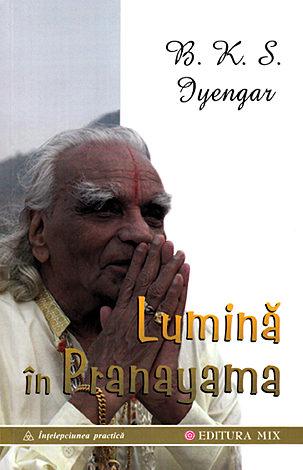 Lumină în pranayama  - ghidul complet al artei respiraţiei