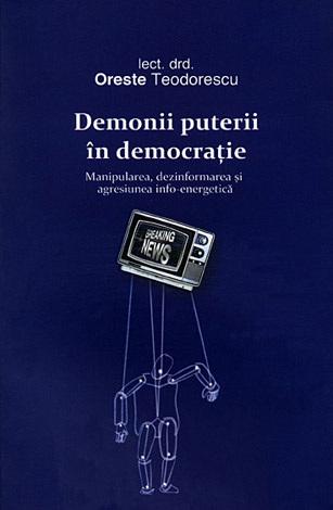 Demonii puterii în democraţie  - manipularea, dezinformarea şi agresiunea info-energetică