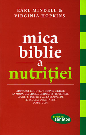 """Mica biblie a nutriţiei  - adevărul gol-goluţ despre dietele la modă, glucidele, lipidele şi proteinele """"bune"""