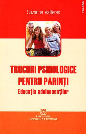 Trucuri psihologice pentru părinţi  - educaţia adolescenţilor