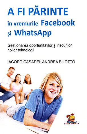 A fi părinte în vremurile Facebook şi WhatsApp  - gestionarea oportunităţilor şi riscurilor noilor tehnologii