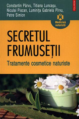 Secretul frumuseţii  - tratamente cosmetice naturiste
