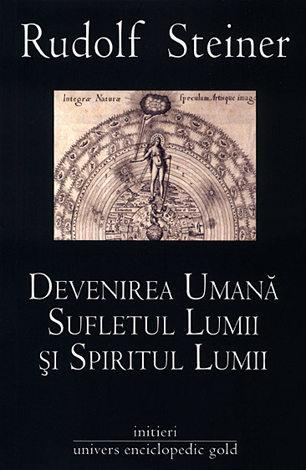 Devenirea umană, sufletul lumii şi spiritul lumii  - omul ca entitate corporal-sufletească în relaţia sa cu lumea