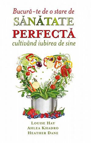 Bucură-te de o stare de sănătate perfectă cultivând iubirea de sine  - Gândurile şi alimentele – Dieta Supremă