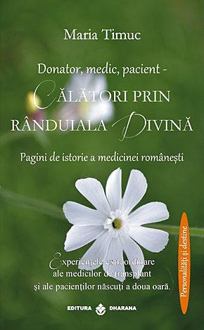 Călători prin rânduiala divină  - experienţele extraordinare ale medicilor de transplant şi ale pacienţilor născuţi a doua oară