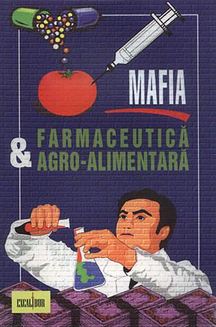 Mafia farmaceutică şi agro-alimentară  - care are drept consecinţe discreditarea medicinii alopate şi agravarea stării de sănătate a populaţiei lumii occidentale