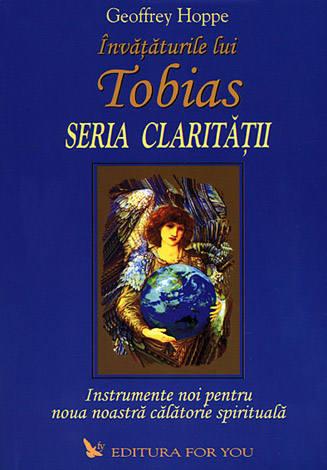 Învăţăturile lui Tobias - Seria Clarităţii  - instrumente noi pentru noua noastră călătorie spirituală