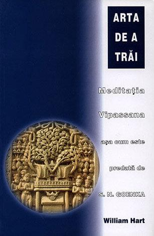 Arta de a trăi  - meditaţia Vipassana aşa cum este predată de S.N. Goenka