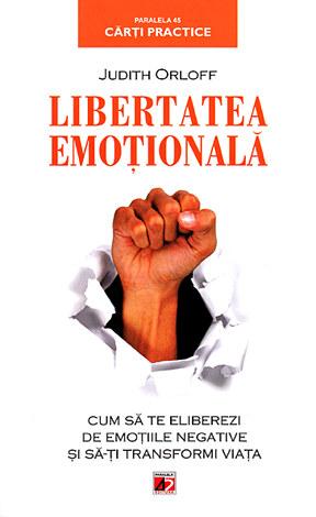 Libertatea emoţională  - cum să te eliberezi de emoţiile negative şi să-ţi transformi viaţa