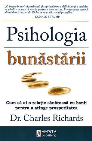 Psihologia bunăstării  - cum să ai o relaţie sănătoasă bu banii pentru a atinge prosperitatea