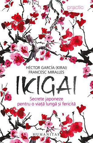 Ikigai  - secrete japoneze pentru o viață lungă şi fericită