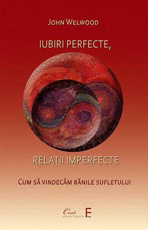 Iubiri perfecte, relaţii imperfecte  - cum să vindecăm rănile sufletului