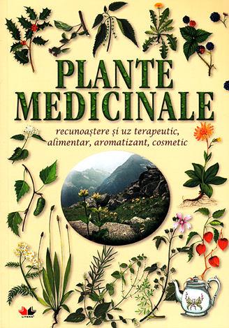 Plante medicinale  - recunoaştere şi uz terapeutic, alimentar, aromatizant, cosmetic