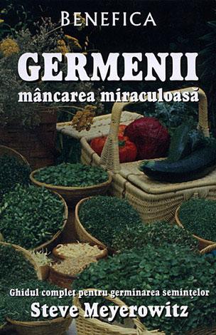 Germenii: mâncarea miraculoasă  - ghidul complet pentru germinarea seminţelor