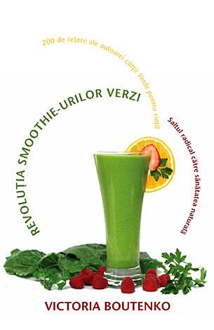 Revoluţia smoothie-urilor verzi  - saltul radical către sănătatea naturală