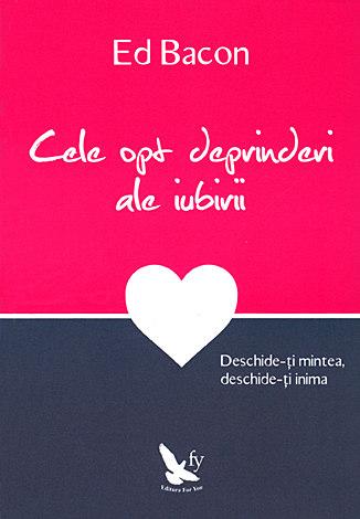 Cele opt deprinderi ale iubirii  - deschide-ţi mintea, deschide-ţi inima