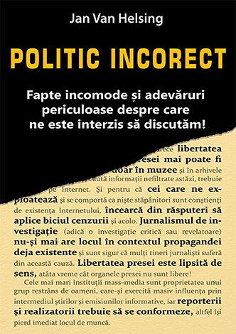 Politic incorect  - fapte incomode şi adevăruri periculoase despre care ne este interzis să discutăm!