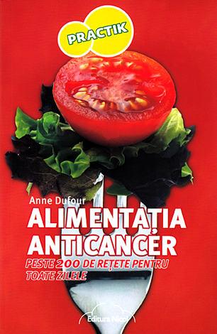Alimentaţia anticancer  - peste 200 de reţee pentru toate zilele