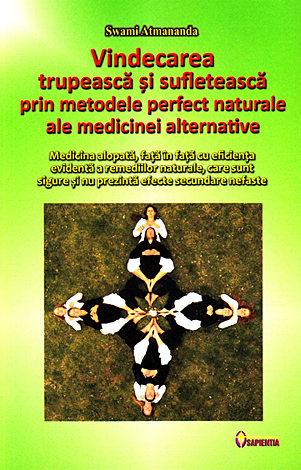 Vindecarea trupească şi sufletească prin metodele perfect naturale ale medicinei alternative  - medicina alopată, faţă în faţă cu eficienţa evidentă a remediilor naturale, care sunt sigure şi nu prezintă efecte secundare nefaste